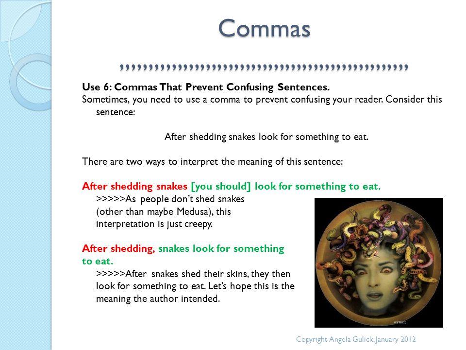 Commas,,,,,,,,,,,,,,,,,,,,,,,,,,,,,,,,,,,,,,,,,,,,,,,,,,, Use 6: Commas That Prevent Confusing Sentences.