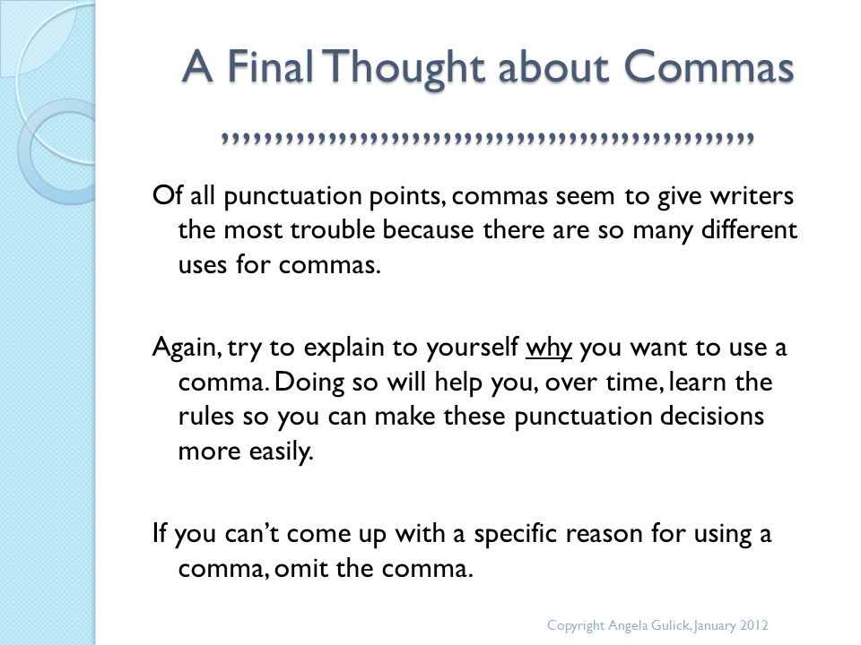A Final Thought about Commas,,,,,,,,,,,,,,,,,,,,,,,,,,,,,,,,,,,,,,,,,,,,,,,,,,, Of all punctuation points, commas seem to give writers the most troubl