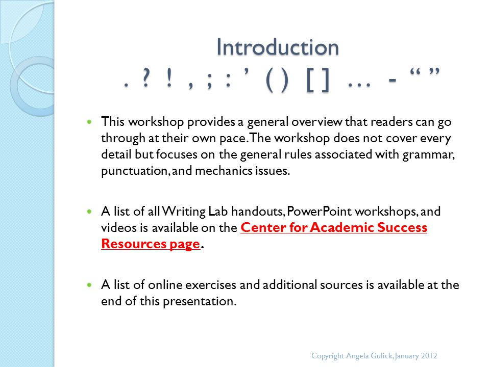 """Introduction. ? !, ; : ' ( ) [ ] … - """" """" This workshop provides a general overview that readers can go through at their own pace. The workshop does no"""