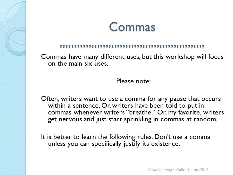 Commas,,,,,,,,,,,,,,,,,,,,,,,,,,,,,,,,,,,,,,,,,,,,,,,,,,, Commas have many different uses, but this workshop will focus on the main six uses.