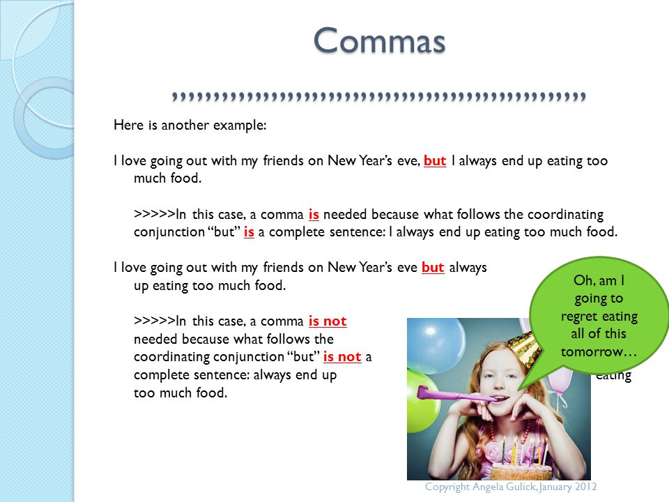 Commas,,,,,,,,,,,,,,,,,,,,,,,,,,,,,,,,,,,,,,,,,,,,,,,,,,, Here is another example: I love going out with my friends on New Year's eve, but I always en
