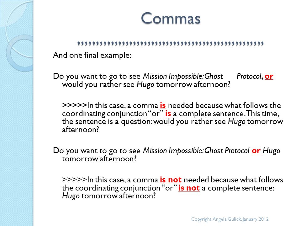 Commas,,,,,,,,,,,,,,,,,,,,,,,,,,,,,,,,,,,,,,,,,,,,,,,,,,, And one final example: Do you want to go to see Mission Impossible: Ghost Protocol, or would