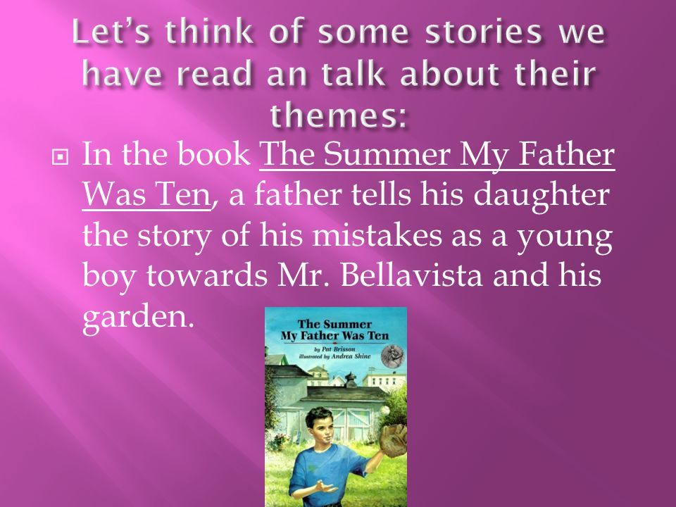  In the book The Summer My Father Was Ten, a father tells his daughter the story of his mistakes as a young boy towards Mr.