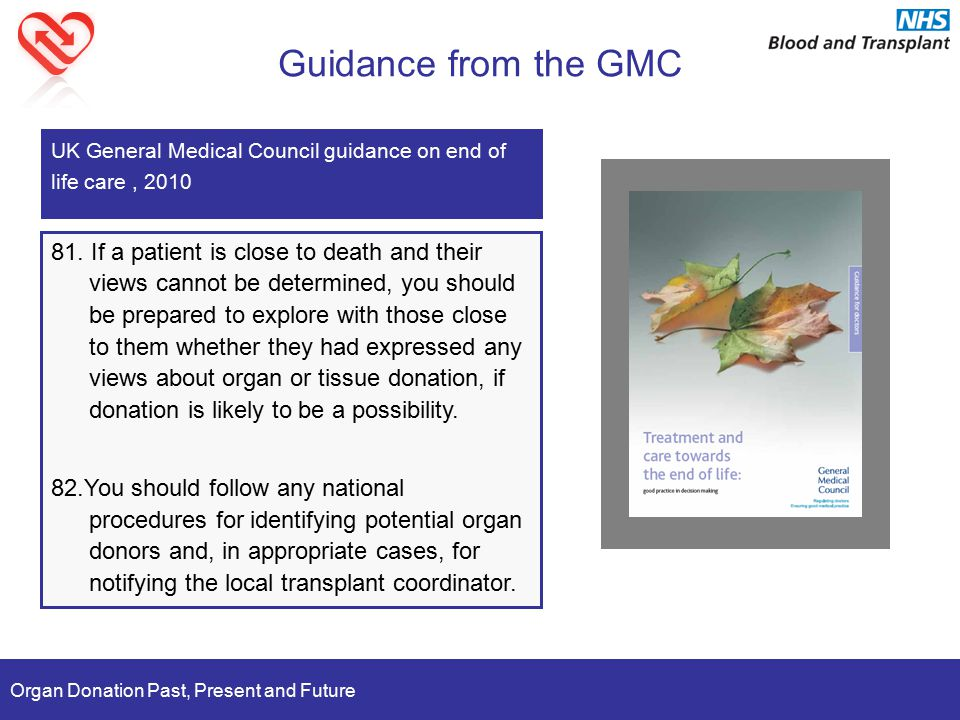 Organ Donation Past, Present and Future Guidance from the GMC 81. If a patient is close to death and their views cannot be determined, you should be p