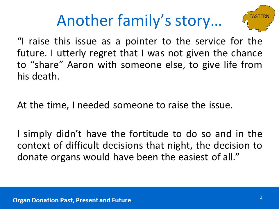 "Another family's story… 4 Organ Donation Past, Present and Future ""I raise this issue as a pointer to the service for the future. I utterly regret tha"