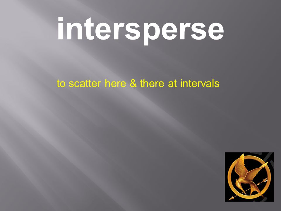 intersperse to scatter here & there at intervals