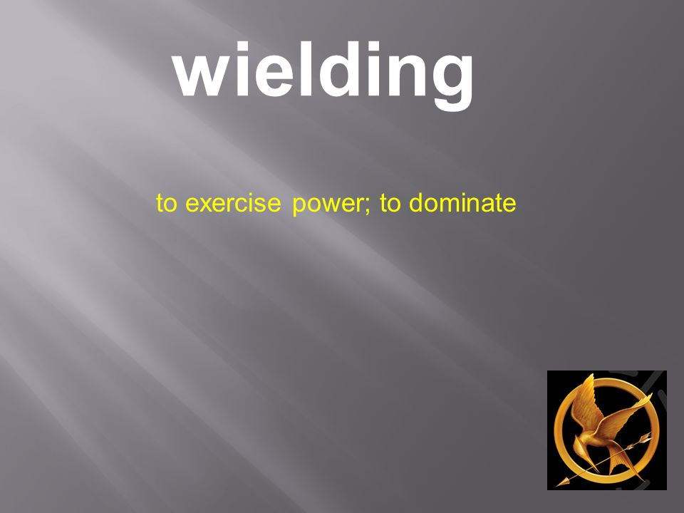 wielding to exercise power; to dominate