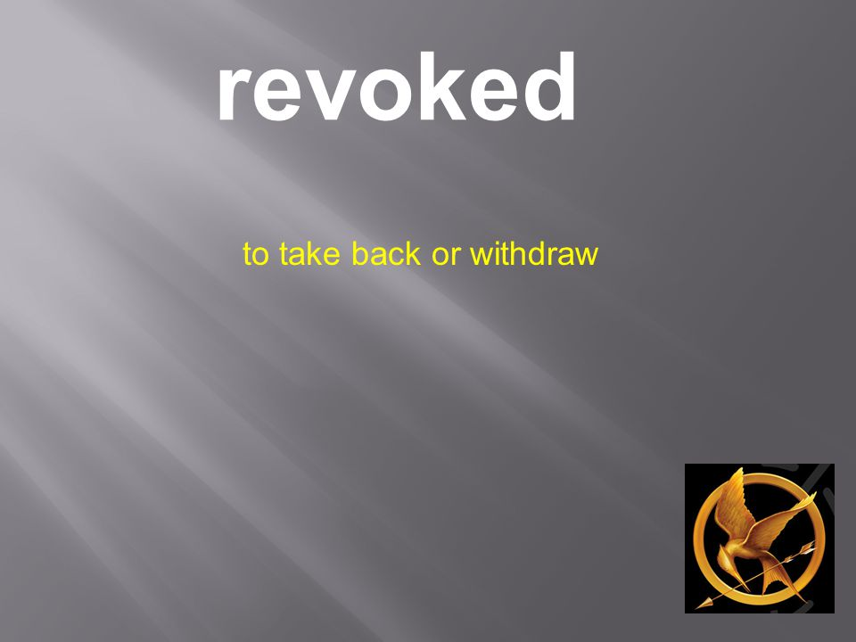 revoked to take back or withdraw