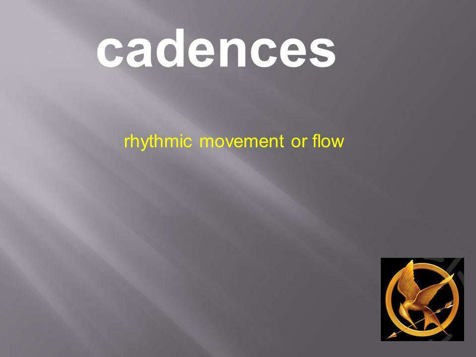 cadences rhythmic movement or flow