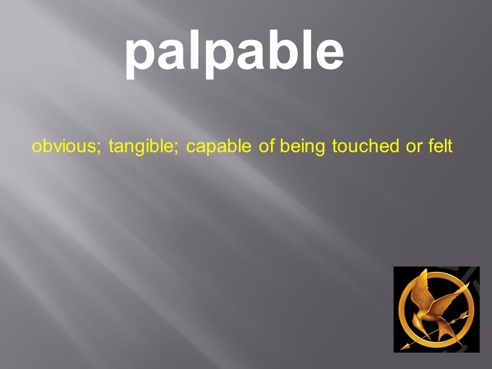 palpable obvious; tangible; capable of being touched or felt