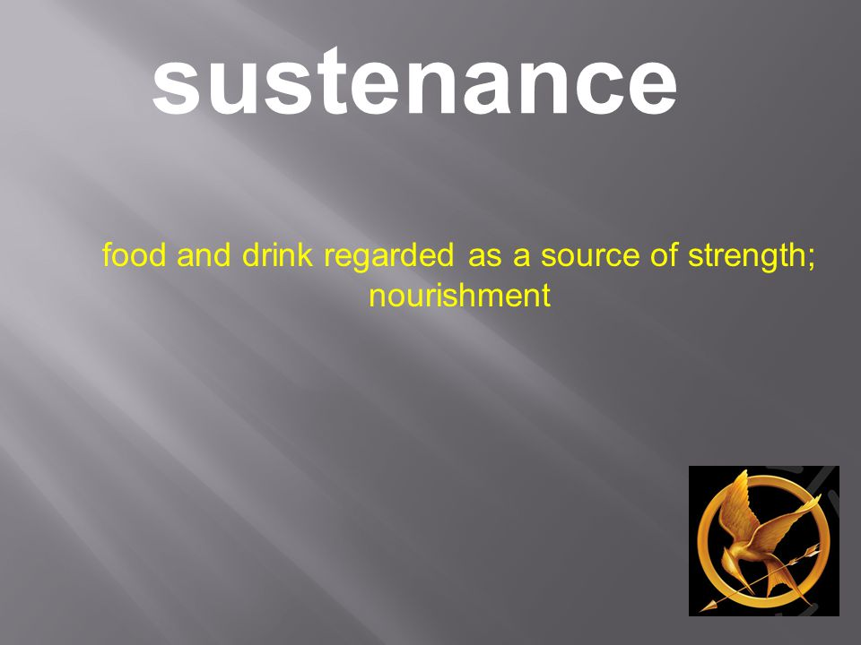 sustenance food and drink regarded as a source of strength; nourishment