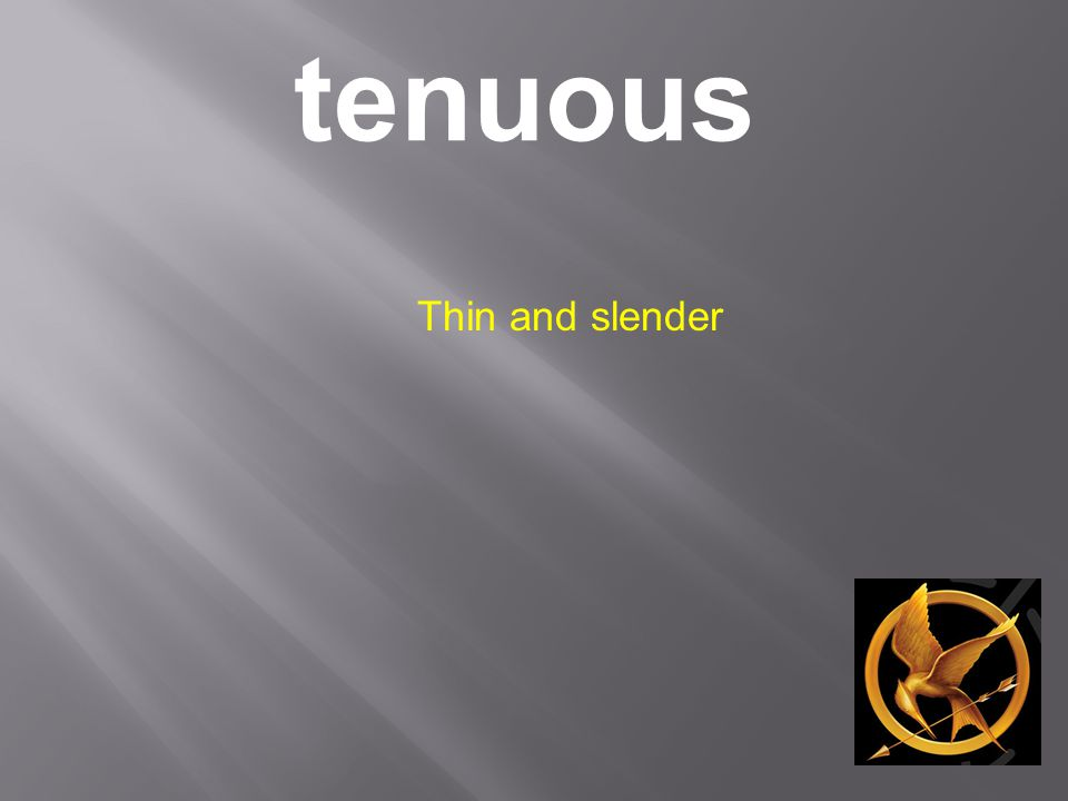 tenuous Thin and slender