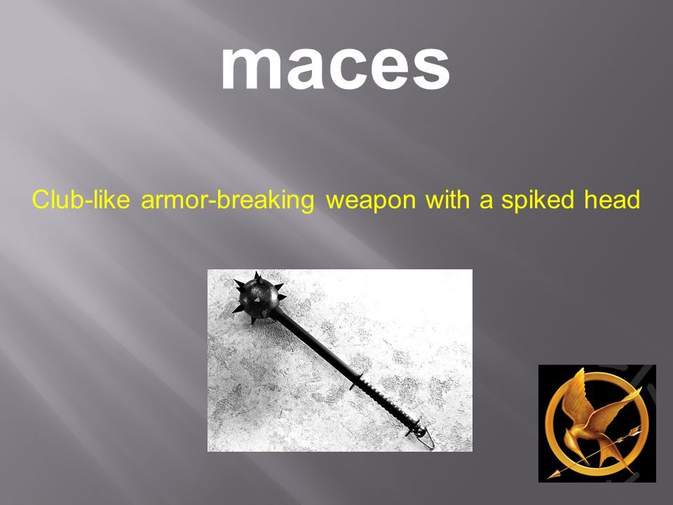 maces Club-like armor-breaking weapon with a spiked head