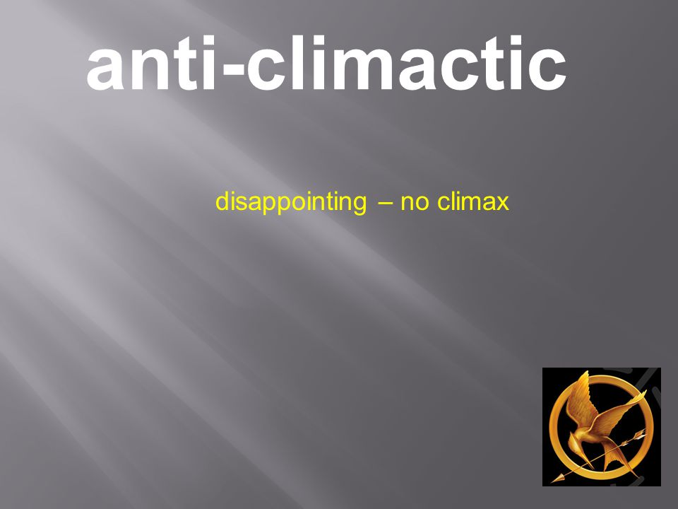 anti-climactic disappointing – no climax