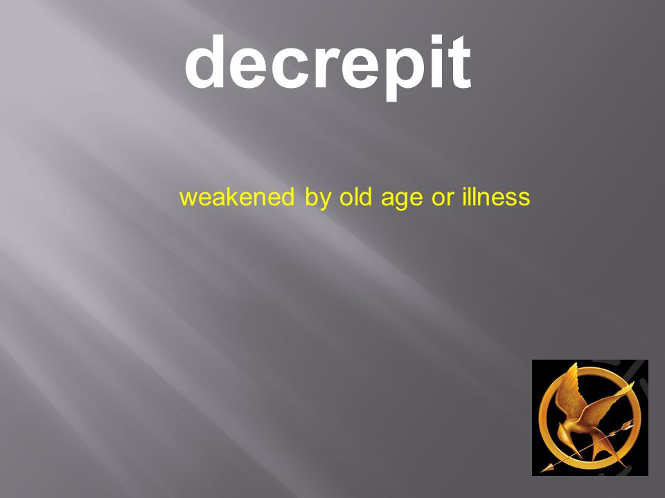 decrepit weakened by old age or illness