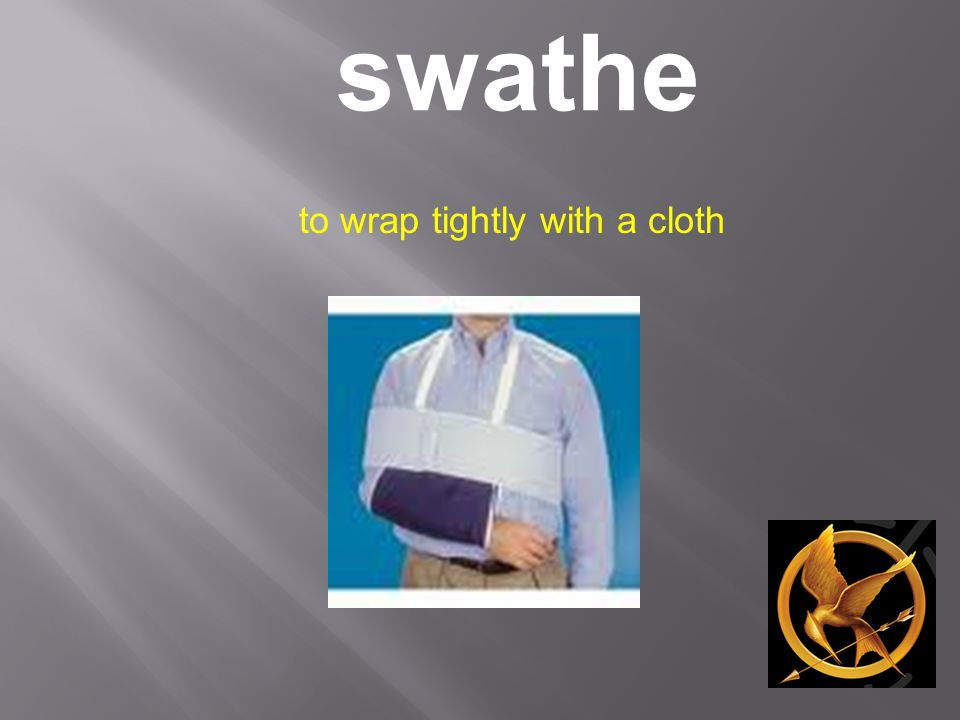 swathe to wrap tightly with a cloth