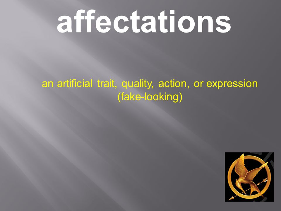 affectations an artificial trait, quality, action, or expression (fake-looking)
