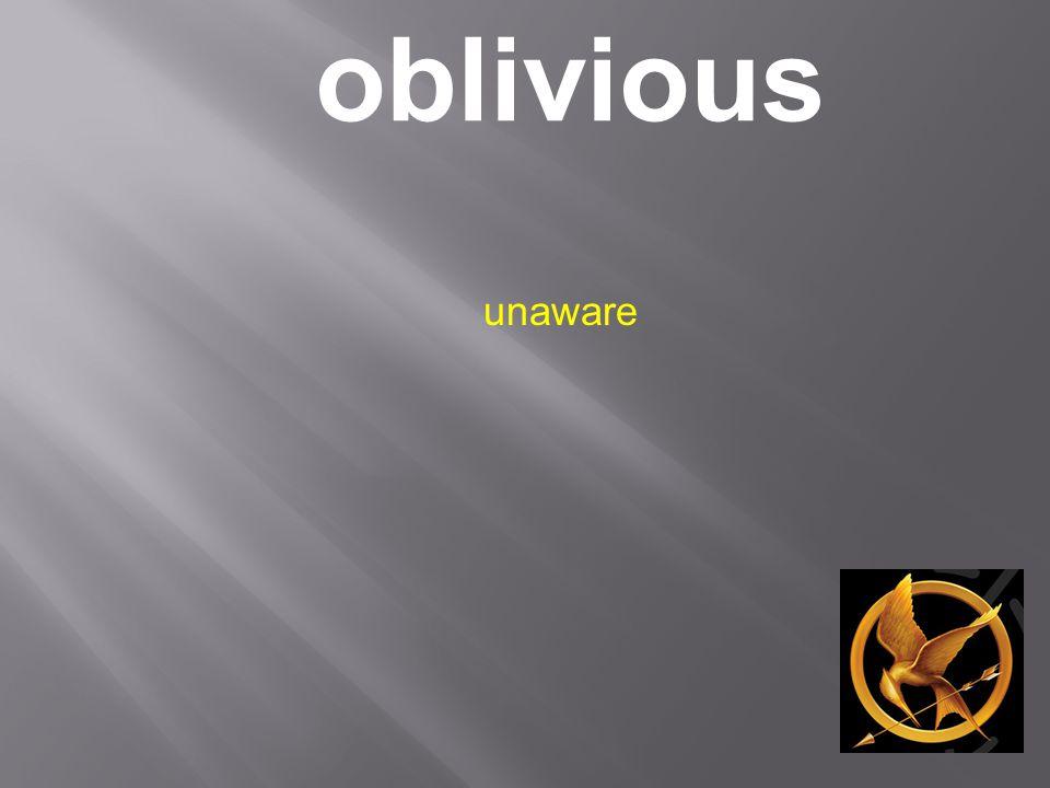 oblivious unaware