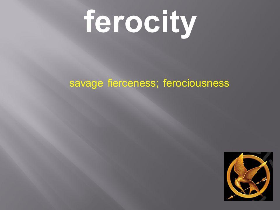 ferocity savage fierceness; ferociousness