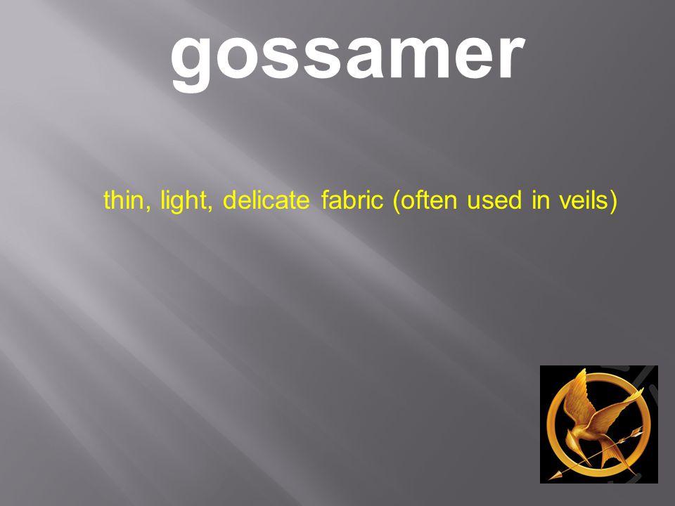 gossamer thin, light, delicate fabric (often used in veils)