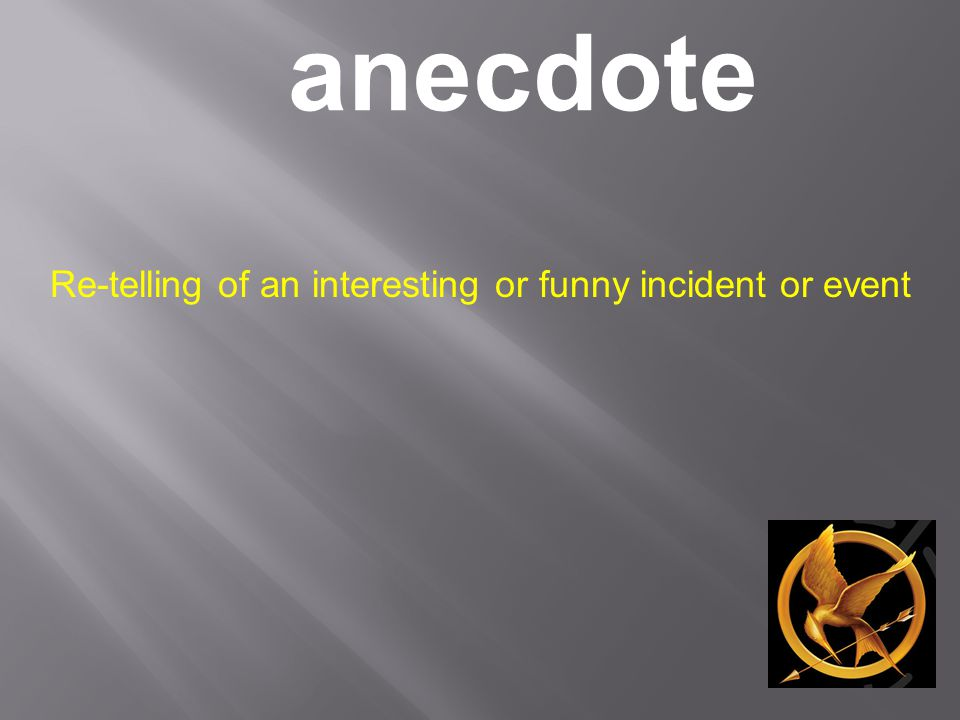 anecdote Re-telling of an interesting or funny incident or event