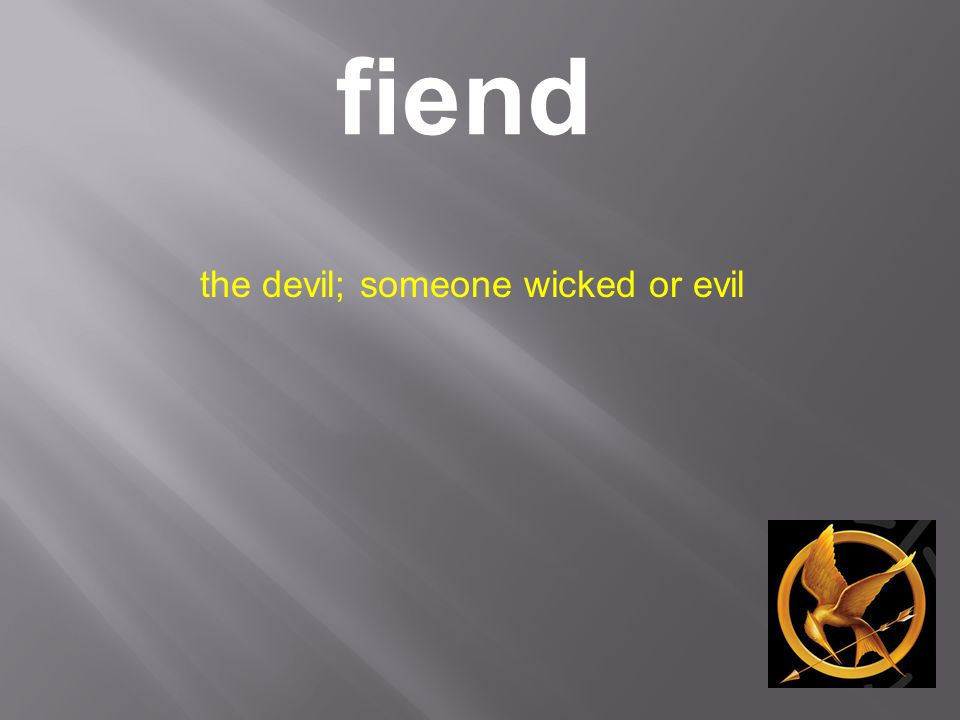 fiend the devil; someone wicked or evil
