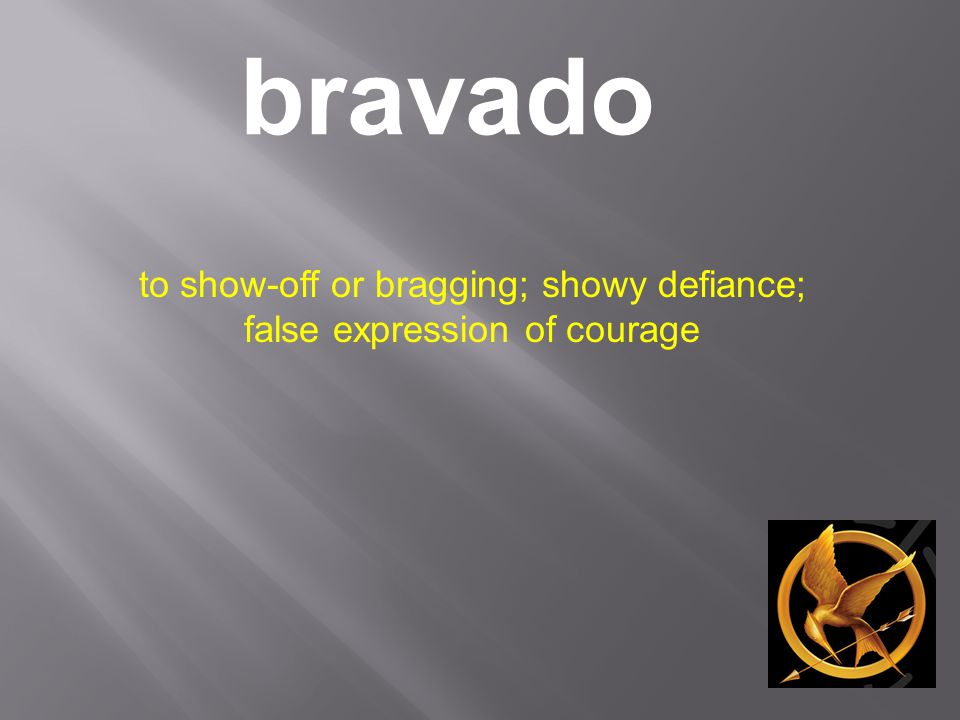 bravado to show-off or bragging; showy defiance; false expression of courage