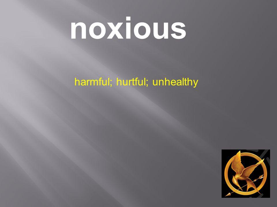 noxious harmful; hurtful; unhealthy