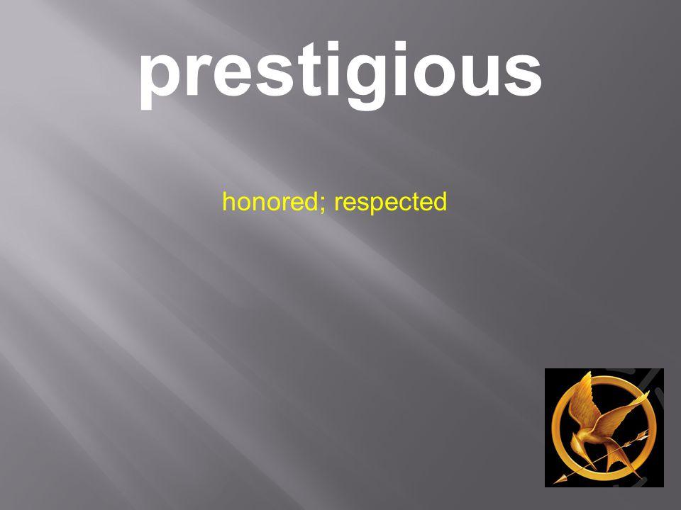 prestigious honored; respected
