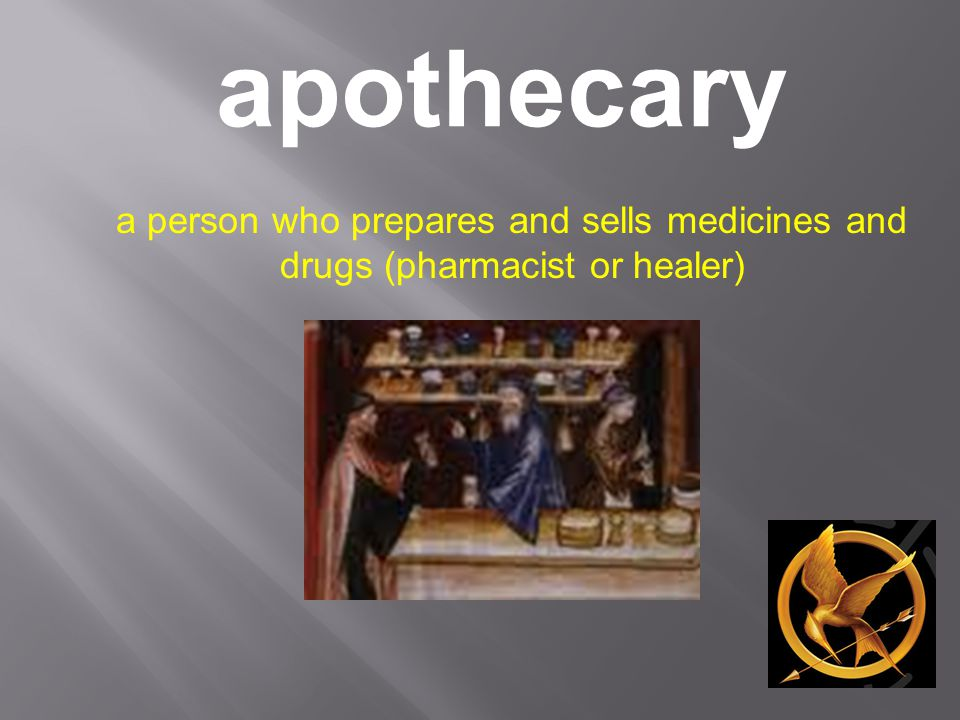 apothecary a person who prepares and sells medicines and drugs (pharmacist or healer)