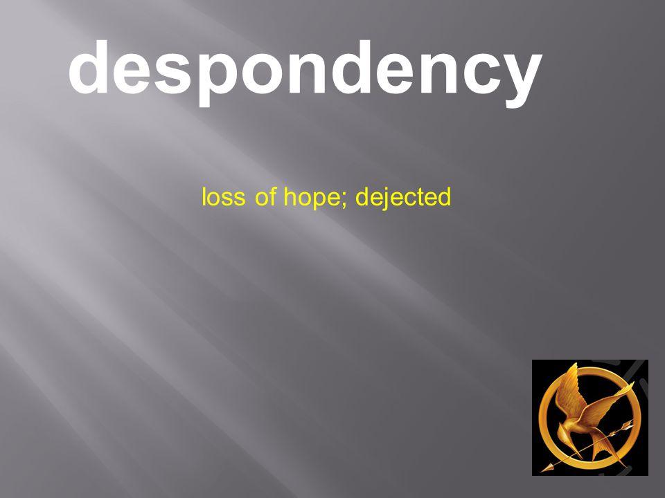 despondency loss of hope; dejected