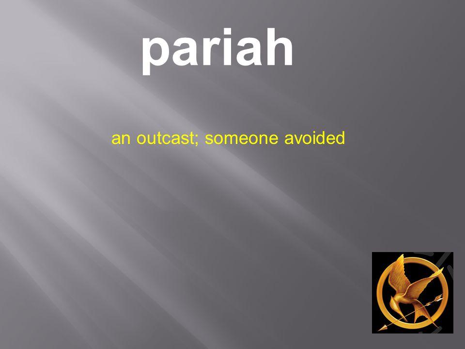 pariah an outcast; someone avoided