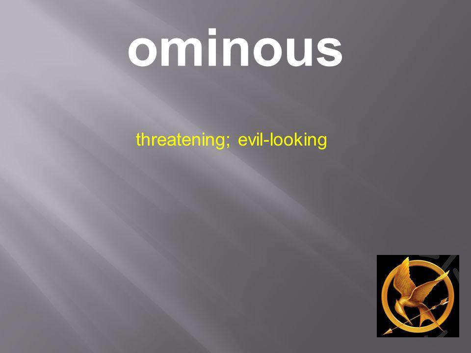 ominous threatening; evil-looking