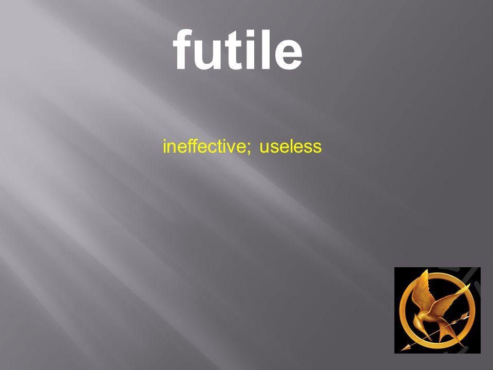 futile ineffective; useless
