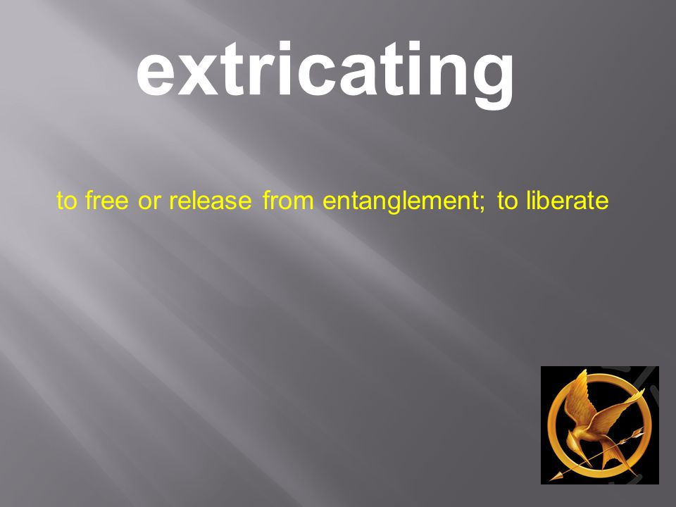 extricating to free or release from entanglement; to liberate