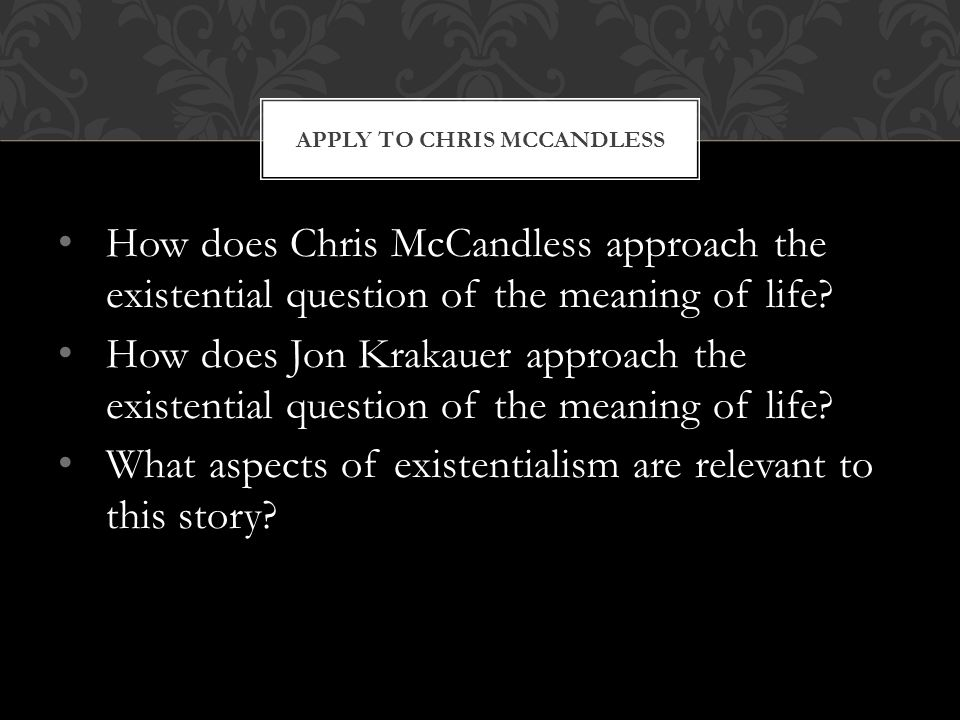 How does Chris McCandless approach the existential question of the meaning of life.