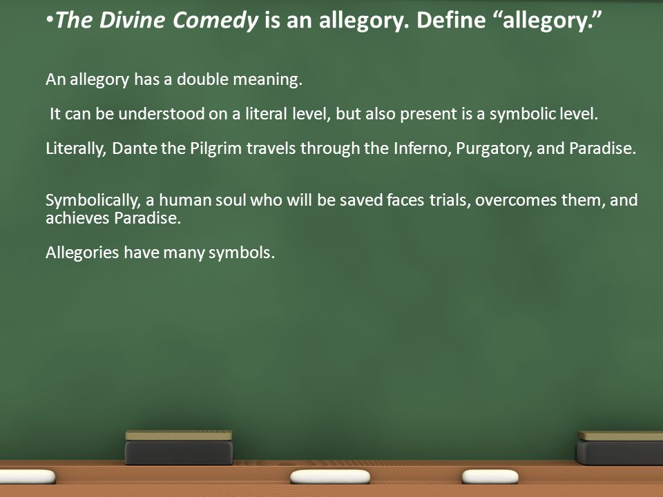 The Divine Comedy is an allegory. Define allegory. An allegory has a double meaning.