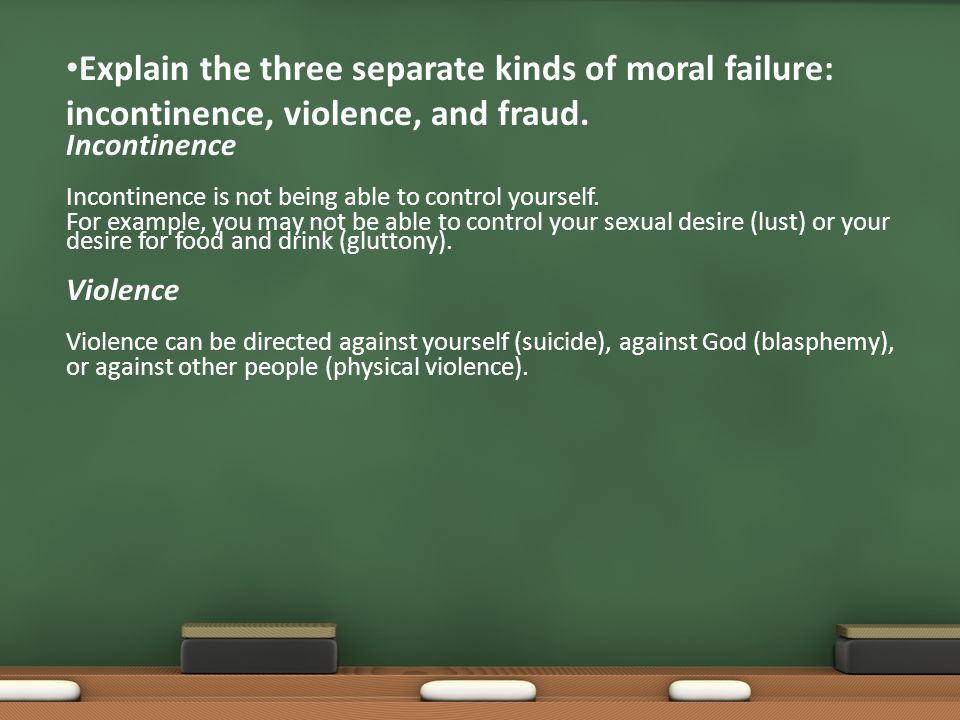Explain the three separate kinds of moral failure: incontinence, violence, and fraud.