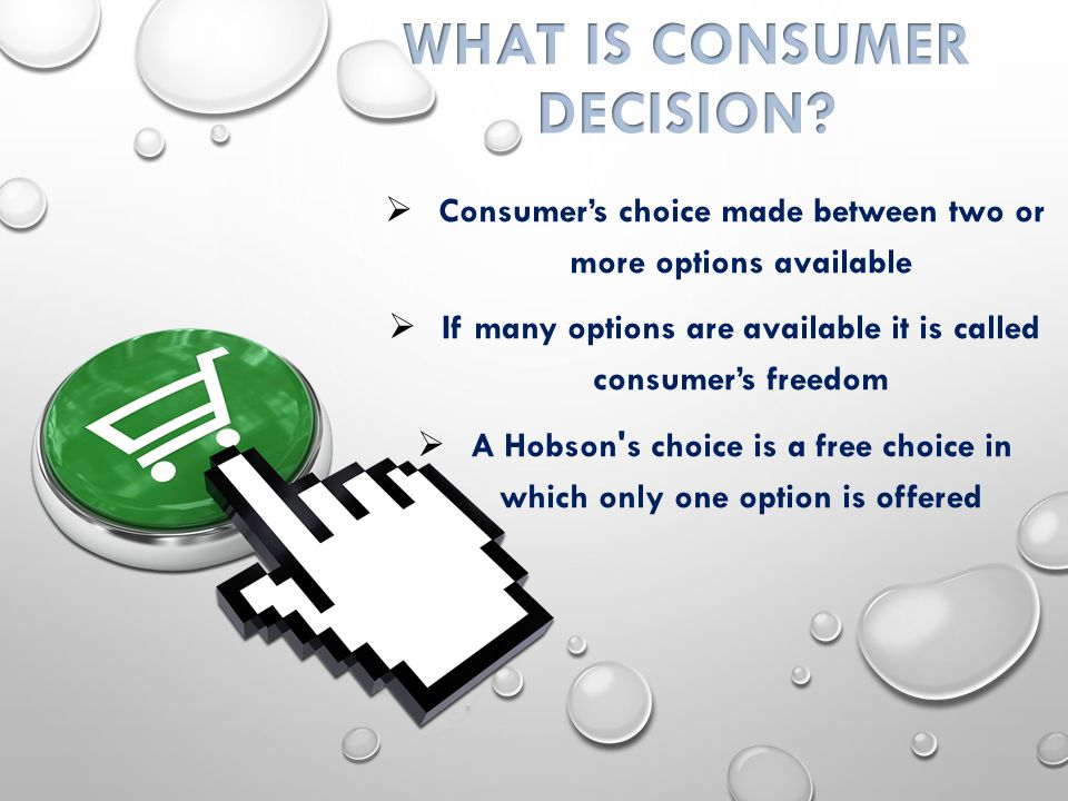  Consumer's choice made between two or more options available  If many options are available it is called consumer's freedom  A Hobson s choice is a free choice in which only one option is offered
