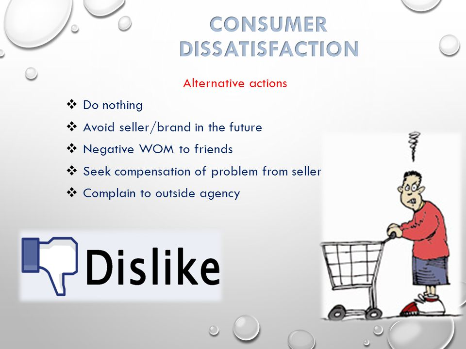 Alternative actions  Do nothing  Avoid seller/brand in the future  Negative WOM to friends  Seek compensation of problem from seller  Complain to outside agency