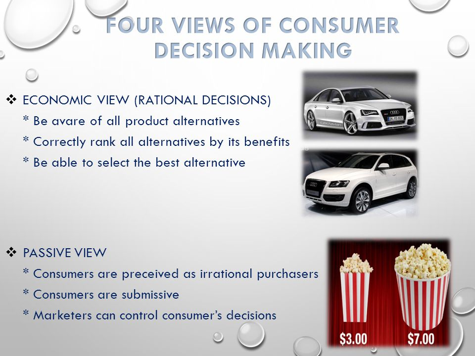  ECONOMIC VIEW (RATIONAL DECISIONS) * Be avare of all product alternatives * Correctly rank all alternatives by its benefits * Be able to select the best alternative  PASSIVE VIEW * Consumers are preceived as irrational purchasers * Consumers are submissive * Marketers can control consumer's decisions