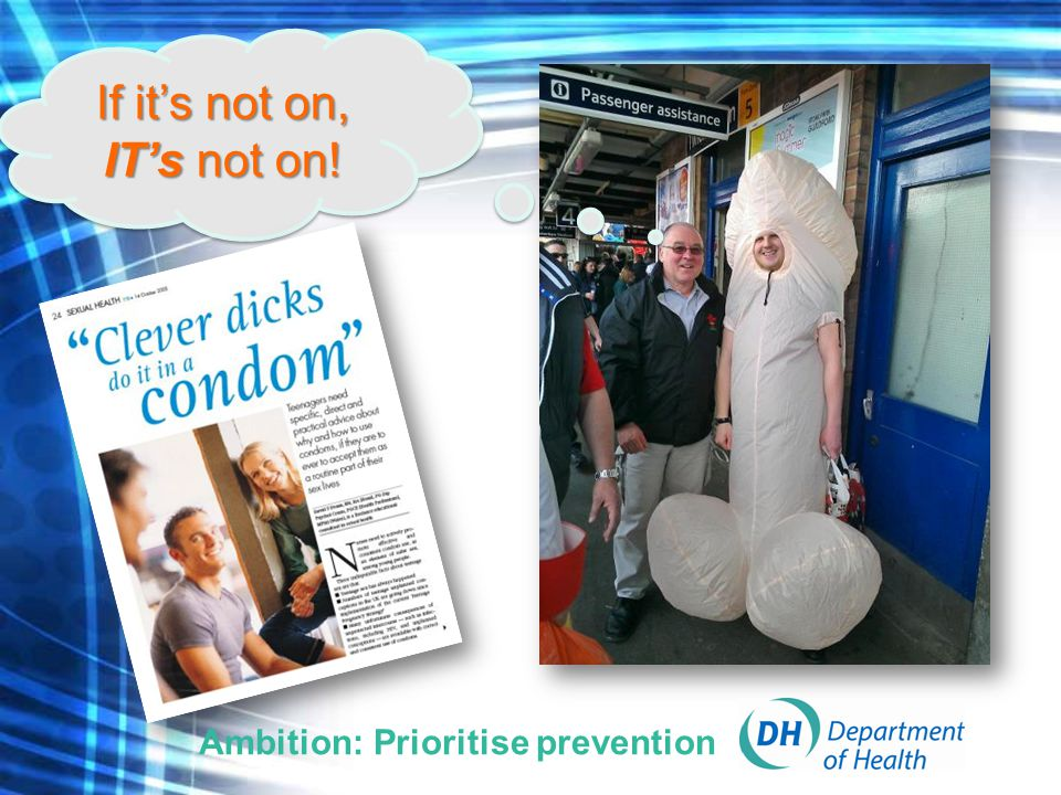 If it's not on, IT's not on! If it's not on, IT's not on! Ambition: Prioritise prevention