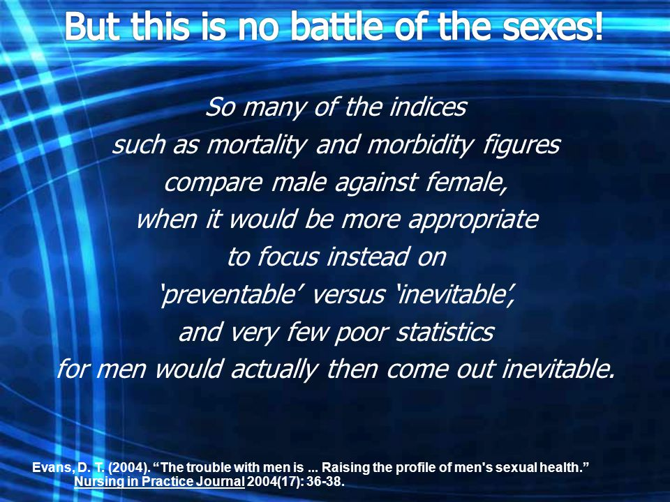 So many of the indices such as mortality and morbidity figures compare male against female, when it would be more appropriate to focus instead on 'pre