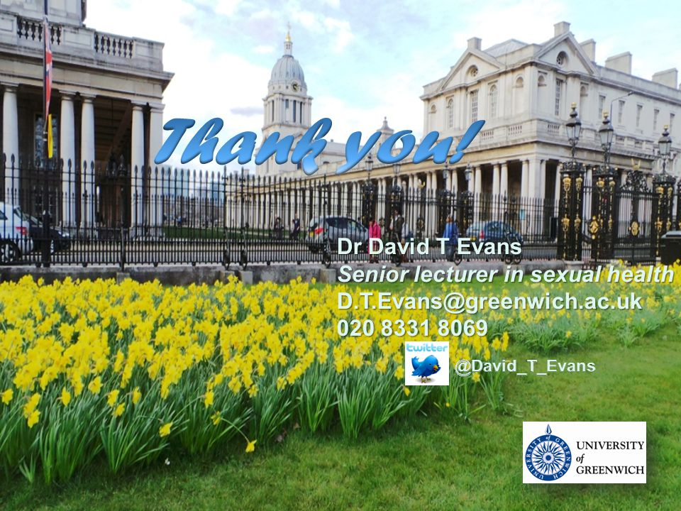 Dr David T Evans Senior lecturer in sexual health D.T.Evans@greenwich.ac.uk 020 8331 8069