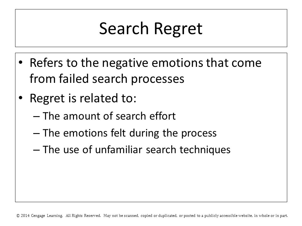 Search Regret Refers to the negative emotions that come from failed search processes Regret is related to: – The amount of search effort – The emotions felt during the process – The use of unfamiliar search techniques