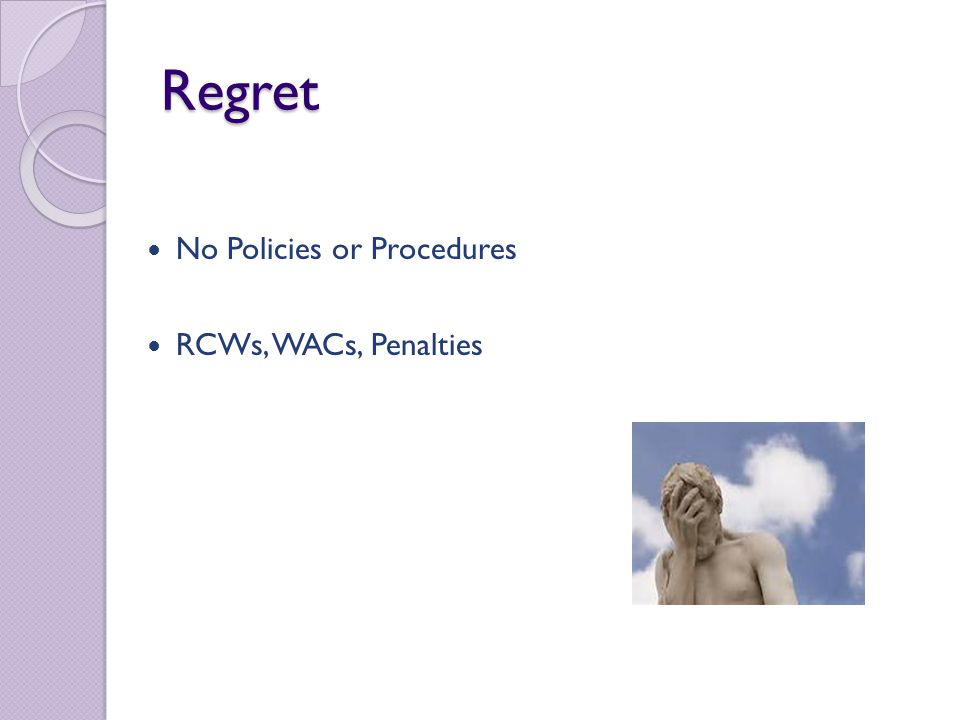 Regret No Policies or Procedures RCWs, WACs, Penalties