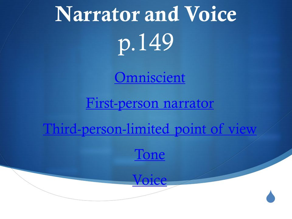 Narrator and Voice p.149 Omniscient First-person narrator Third-person-limited point of view Tone Voice