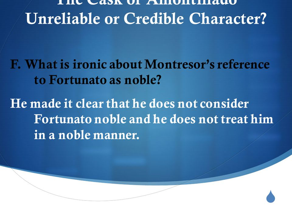  The Cask of Amontillado Unreliable or Credible Character.