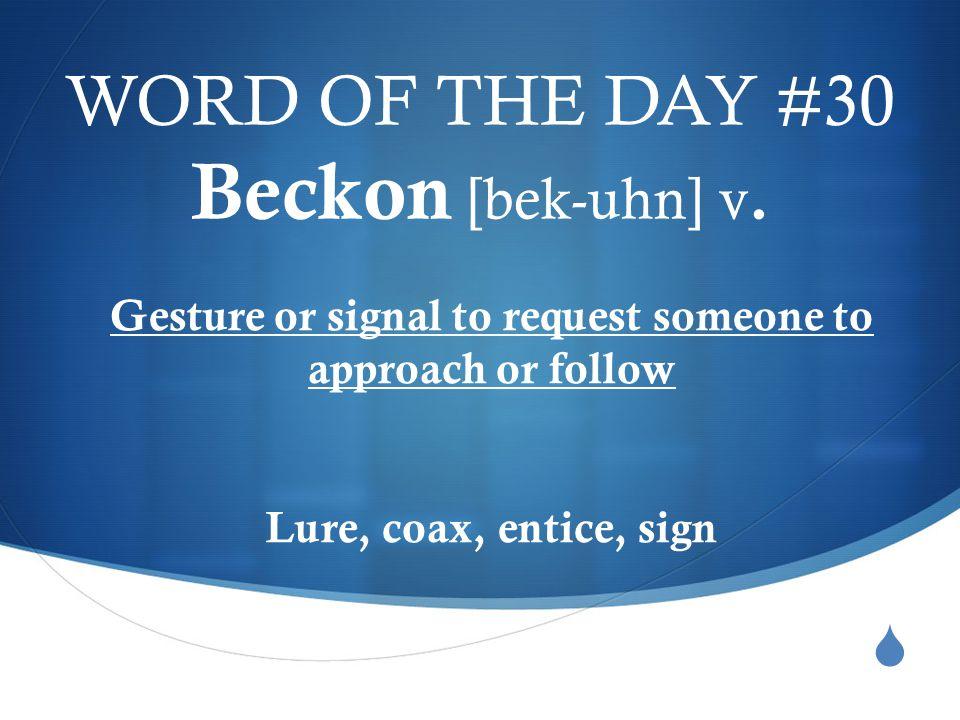  WORD OF THE DAY #30 Beckon [bek-uhn] v.
