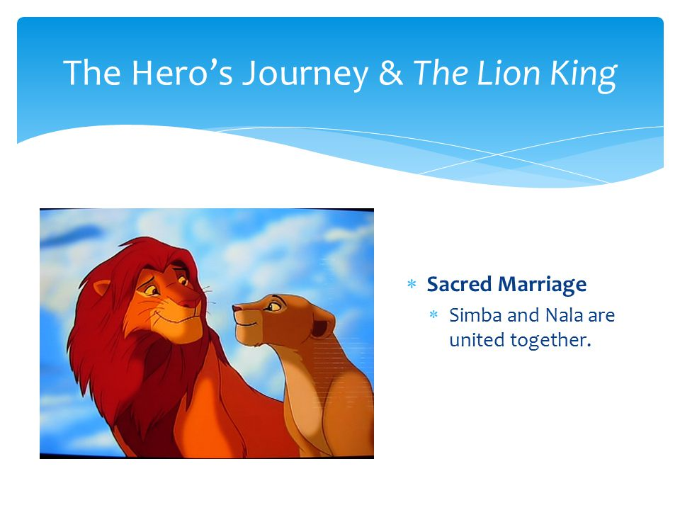 Sacred Marriage  Simba and Nala are united together. The Hero's Journey & The Lion King